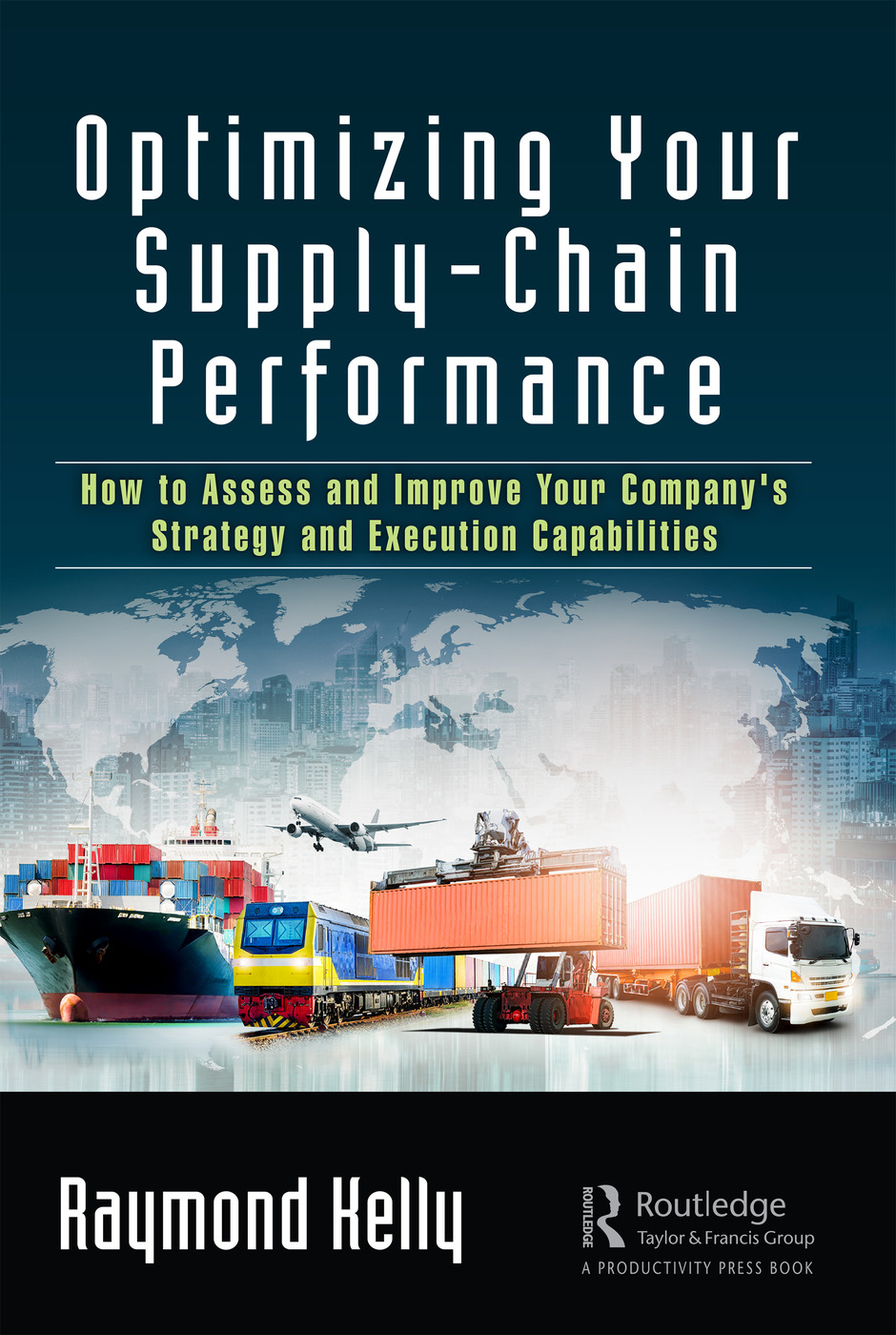 Optimizing Your Supply-Chain Performance: How to Assess and Improve Your Company's Strategy and Execution Capabilities book cover