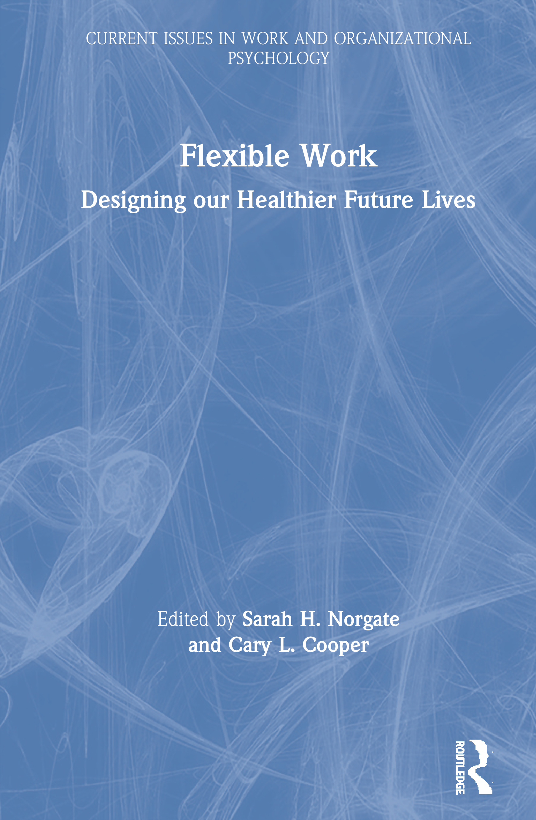 Flexible Work: Designing our Healthier Future Lives, 1st Edition (Hardback) book cover