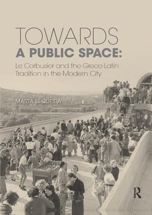 Towards a Public Space: Le Corbusier and the Greco-Latin Tradition in the Modern City book cover