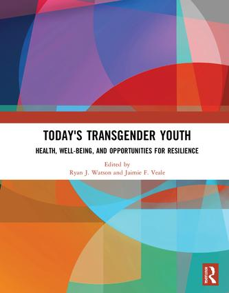 Today's Transgender Youth: Health, Well-being, and Opportunities for Resilience, 1st Edition (Hardback) book cover