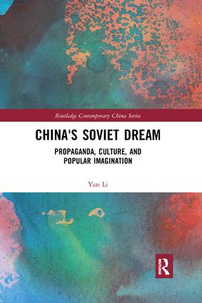 China's Soviet Dream: Propaganda, Culture, and Popular Imagination book cover