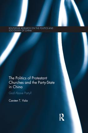 The Politics of Protestant Churches and the Party-State in China: God Above Party? book cover