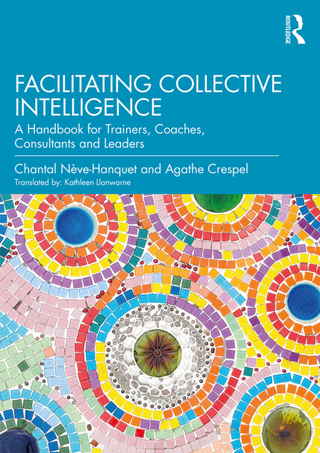 Facilitating Collective Intelligence: A Handbook for Trainers, Coaches, Consultants and Leaders book cover