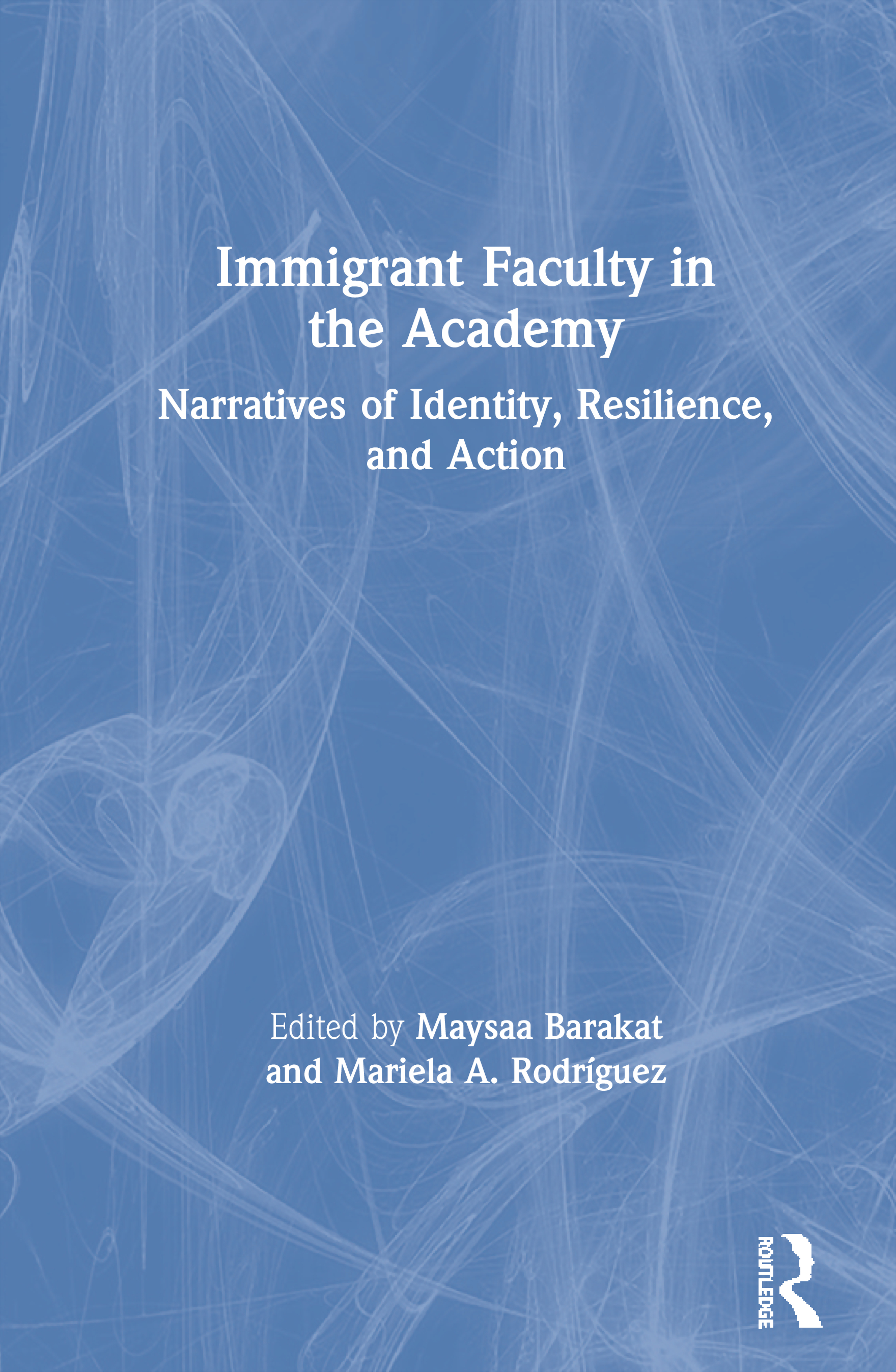 Immigrant Faculty in the Academy: Narratives of Identity, Resilience, and Action book cover