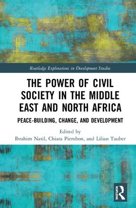 The Power of Civil Society in the Middle East and North Africa: Peace-building, Change, and Development book cover