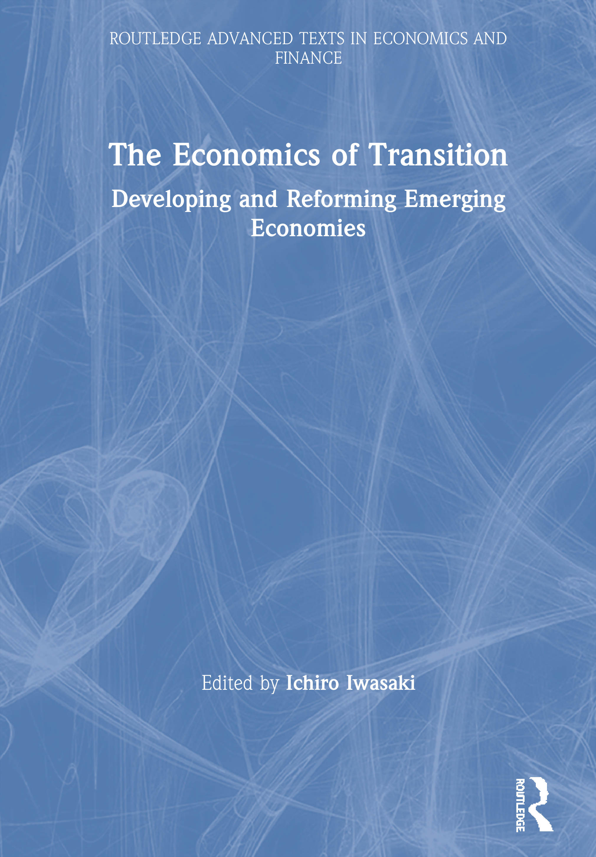 The Economics of Transition: Developing and Reforming Emerging Economies, 1st Edition (Hardback) book cover