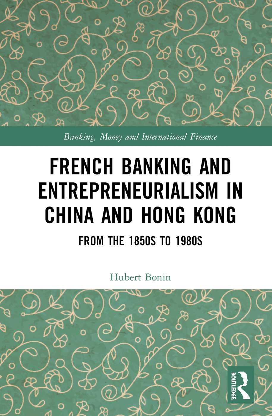 French Banking and Entrepreneurialism in China and Hong Kong: From the 1850s to 1980s book cover