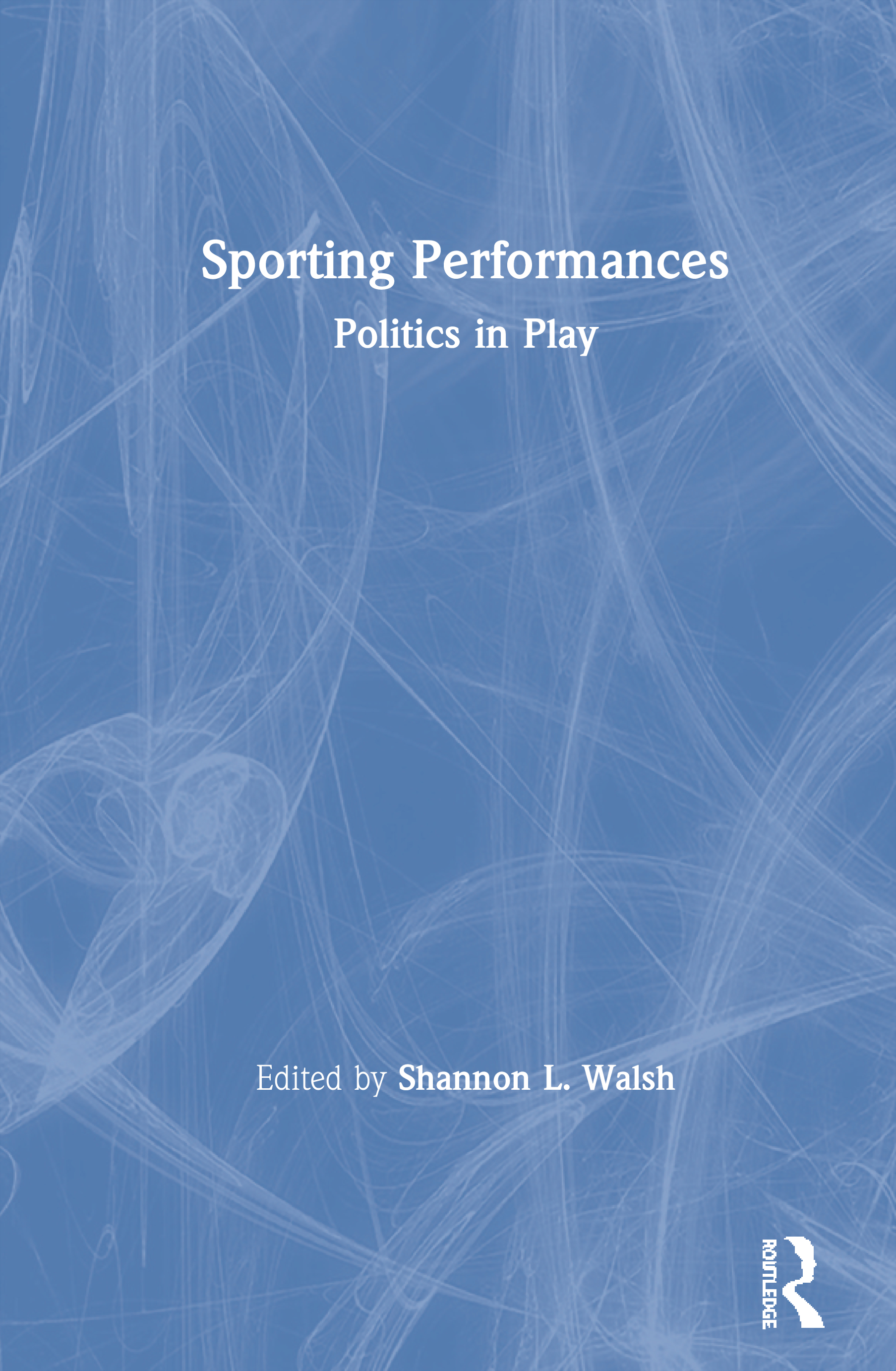 Sporting Performances: Politics in Play book cover