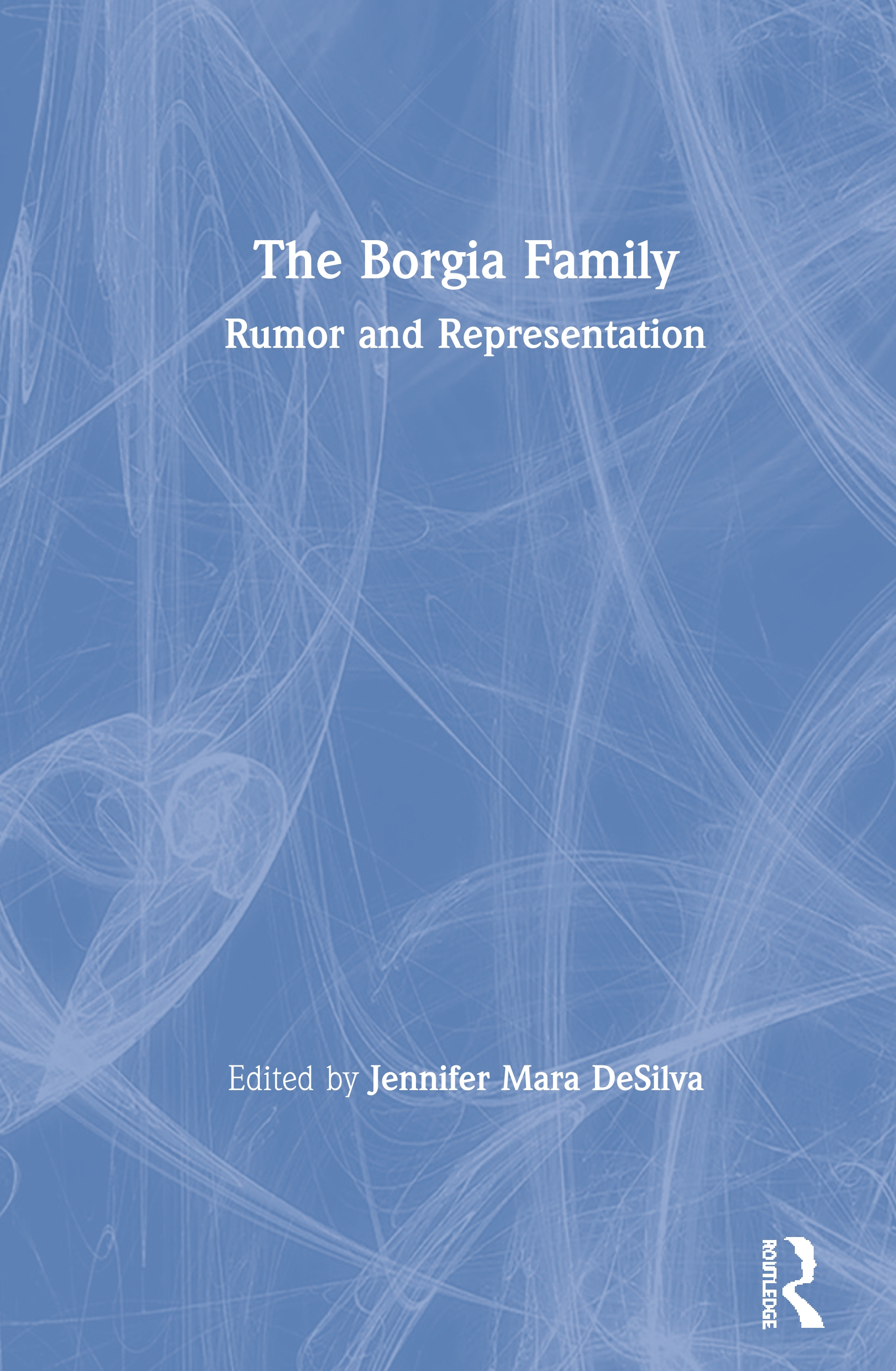 The Borgia Family: Rumor and Representation, 1st Edition (Paperback) book cover