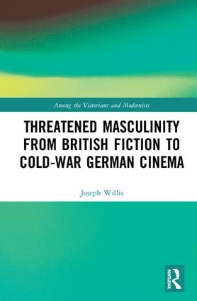 Threatened Masculinity from British Fiction to Cold War German Cinema book cover