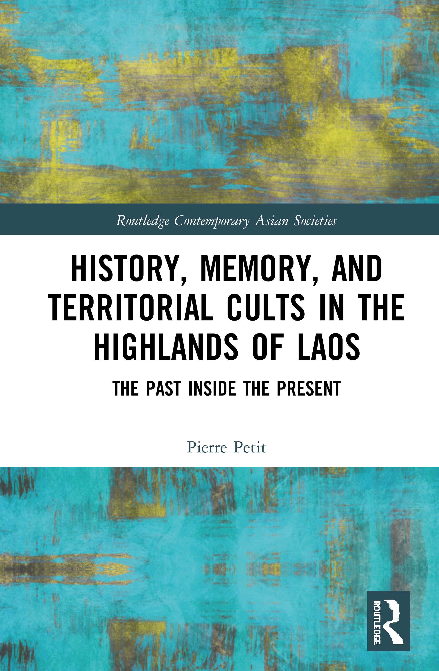 History, Memory, and Territorial Cults in the Highlands of Laos: The Past Inside the Present book cover