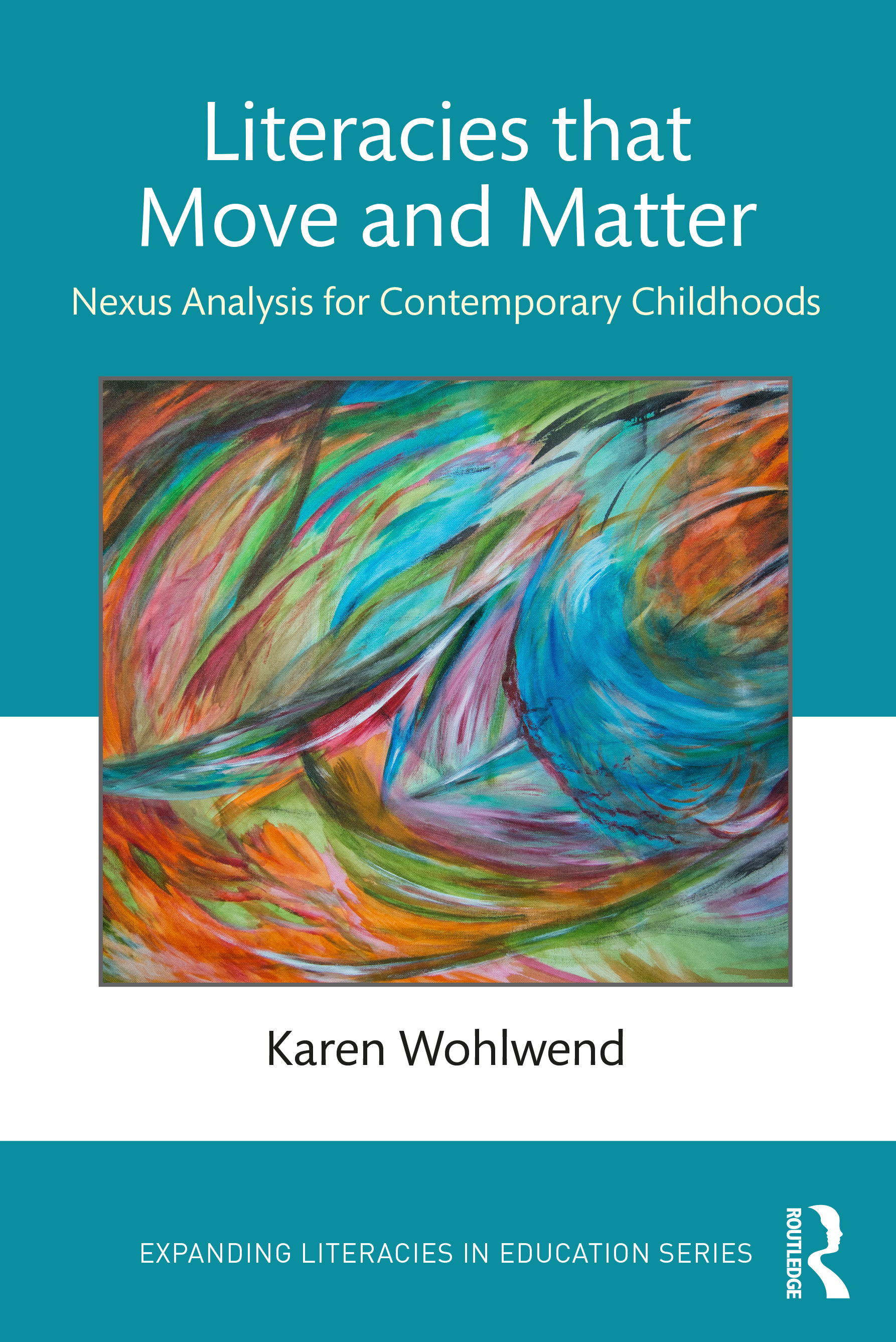 Literacies that Move and Matter: Nexus Analysis for Expanding Expectations in Contemporary Childhoods, 1st Edition (Paperback) book cover