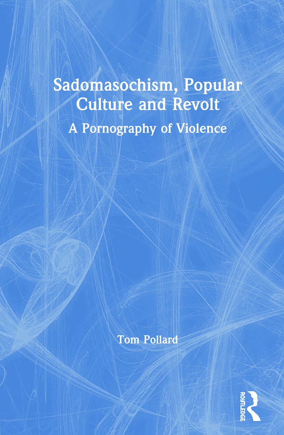 Sadomasochism, Popular Culture and Revolt: A Pornography of Violence book cover
