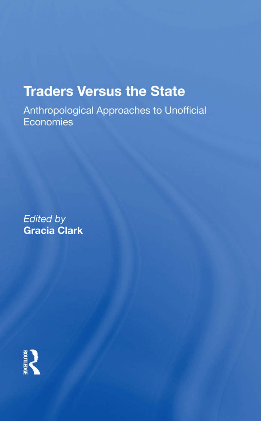 Traders Versus The State: Anthropological Approaches To Unofficial Economies book cover