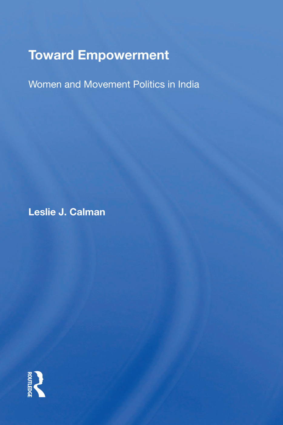 Toward Empowerment: Women And Movement Politics In India book cover