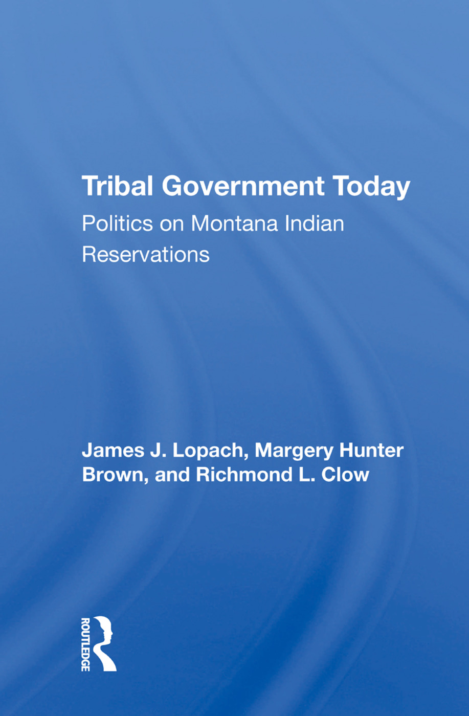 Tribal Government Today: Politics On Montana Indian Reservations, 1st Edition (Hardback) book cover