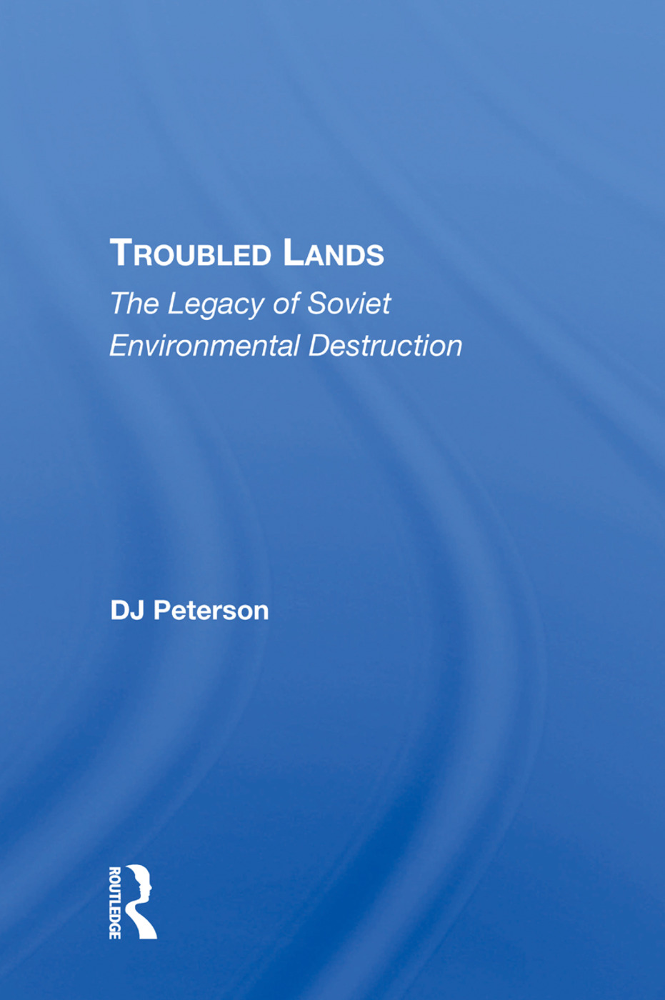 Troubled Lands: The Legacy Of Soviet Environmental Destruction, 1st Edition (Hardback) book cover