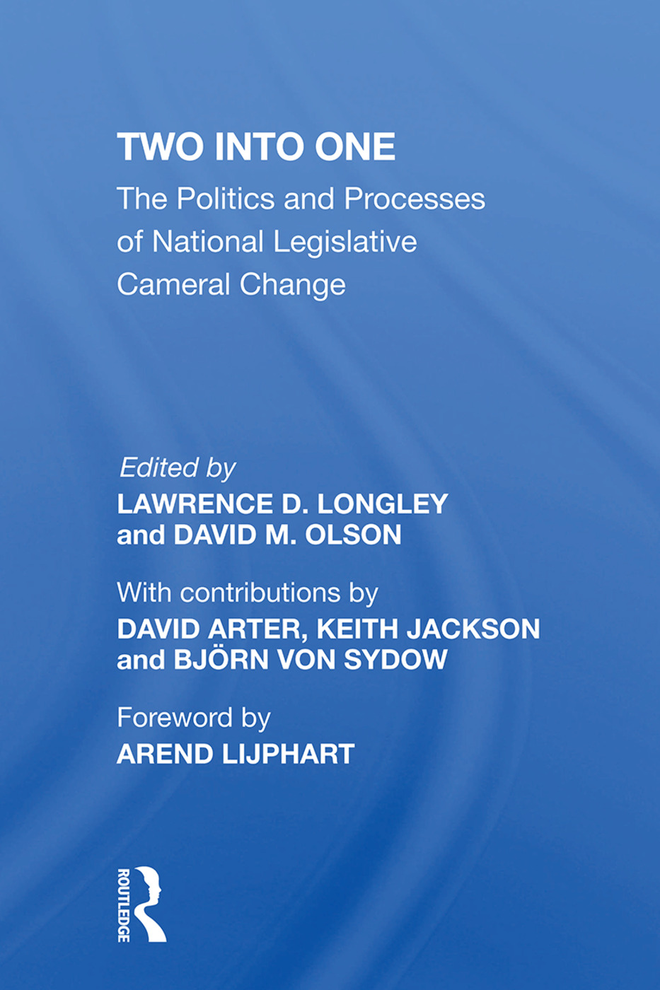 Two Into One: The Politics And Processes Of National Legislative Cameral Change book cover