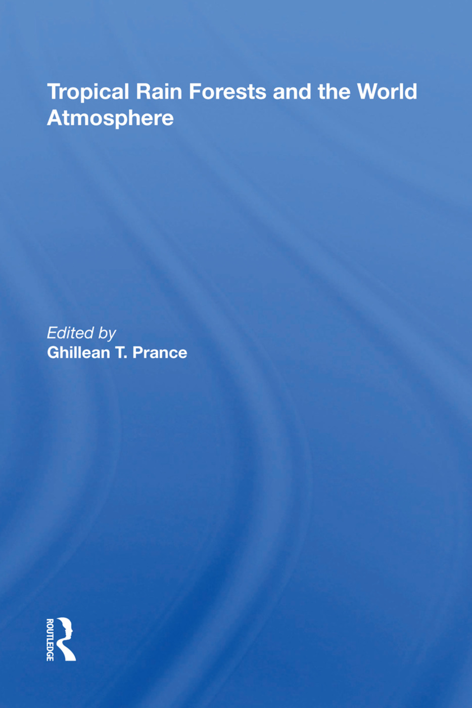 Tropical Rain Forests And The World Atmosphere book cover