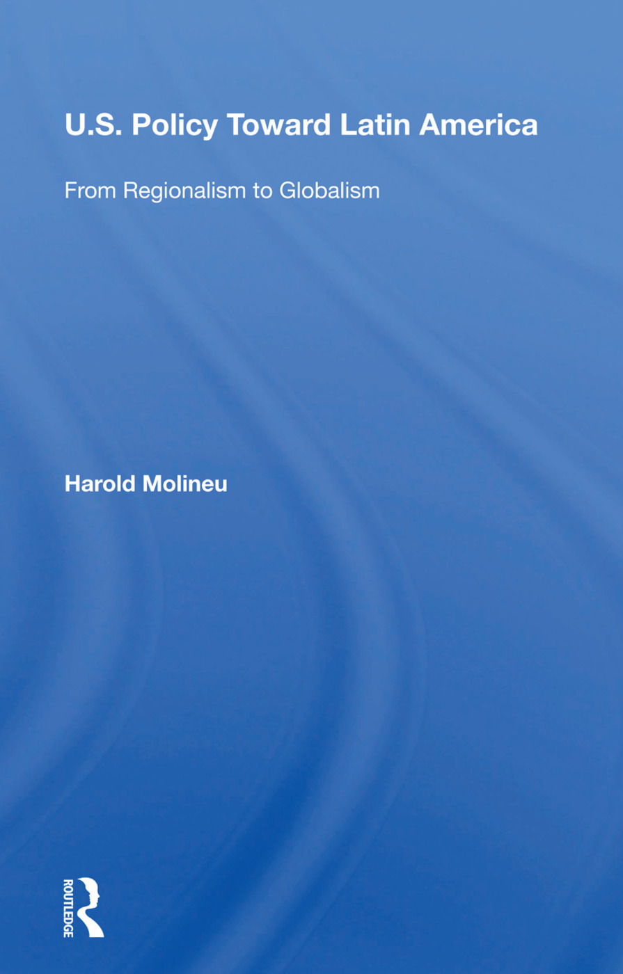 U.s. Policy Toward Latin America: From Regionalism To Globalism book cover