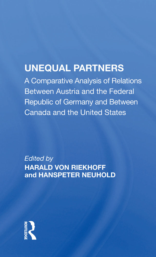 Unequal Partners: A Comparative Analysis Of Relations Between Austria And The Federal Republic Of Germany And Between Canada And The United States book cover