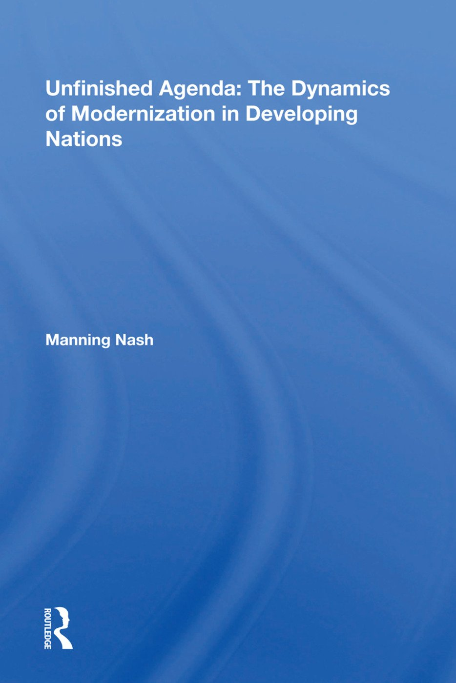 Unfinished Agenda: The Dynamics Of Modernization In Developing Nations, 1st Edition (Hardback) book cover