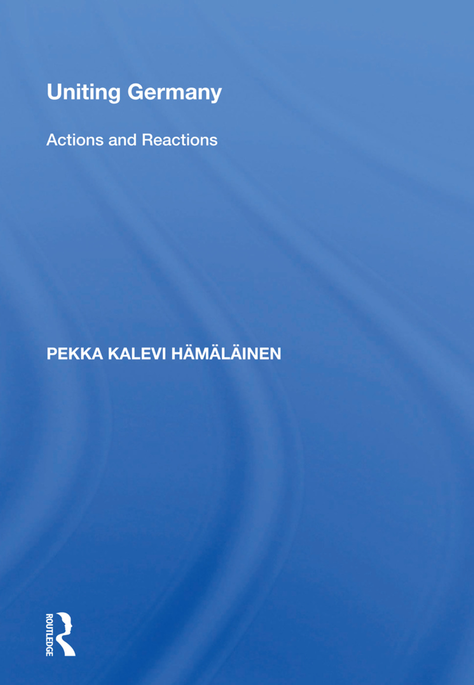Uniting Germany: Actions And Reactions, 1st Edition (Hardback) book cover