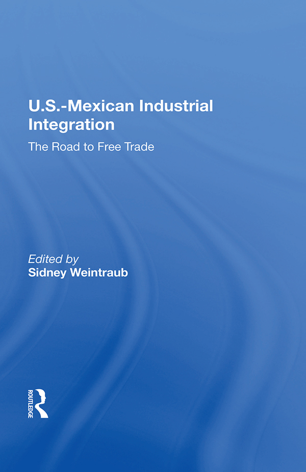 U.S.-Mexican Industrial Integration: The Road To Free Trade book cover