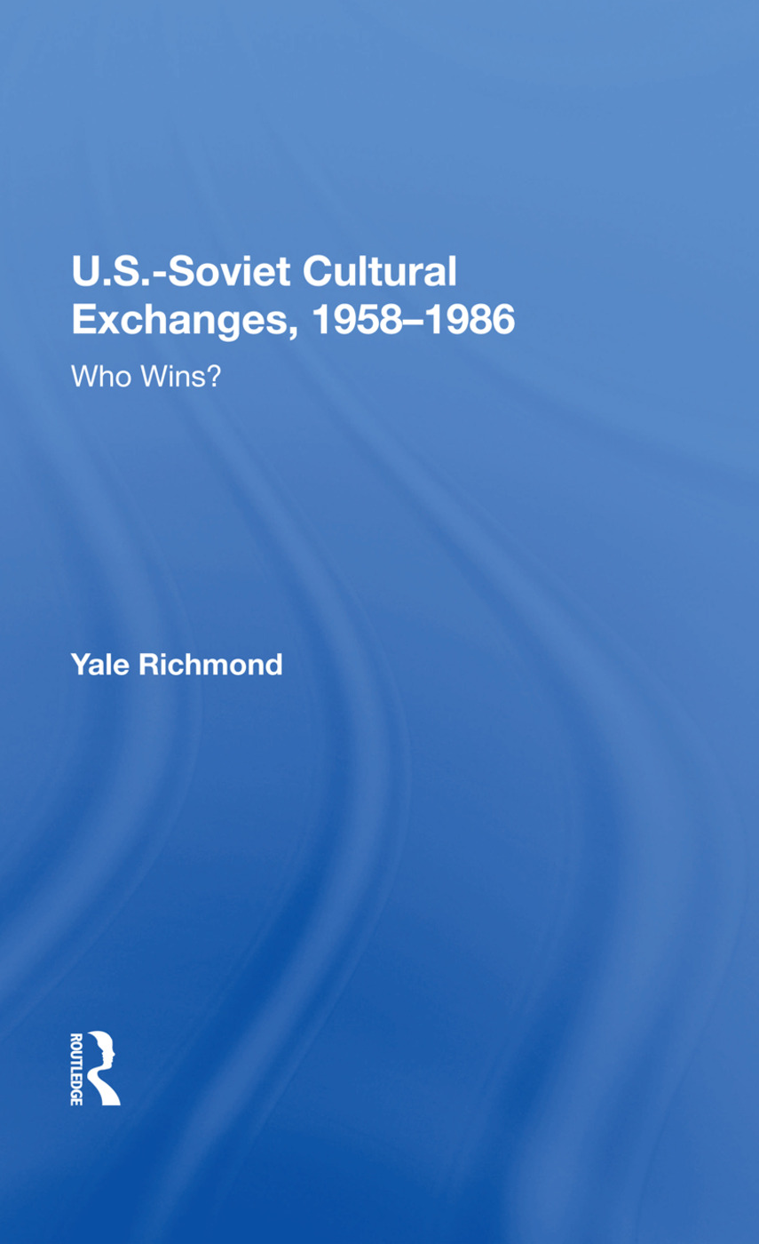 U.S.-Soviet Cultural Exchanges, 1958-1986: Who Wins?, 1st Edition (Hardback) book cover