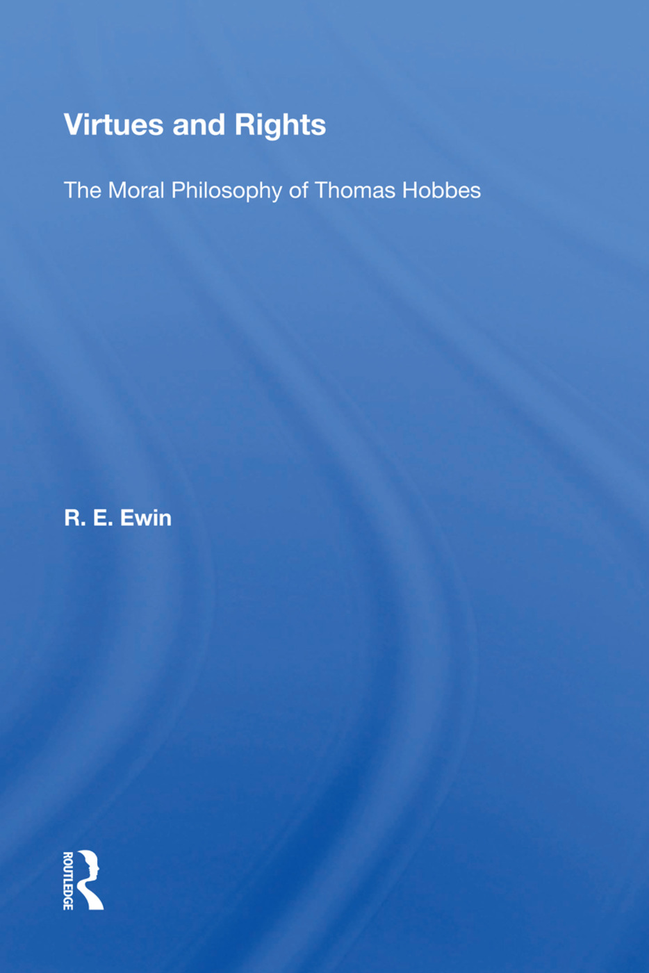 Virtues And Rights: The Moral Philosophy Of Thomas Hobbes, 1st Edition (e-Book) book cover
