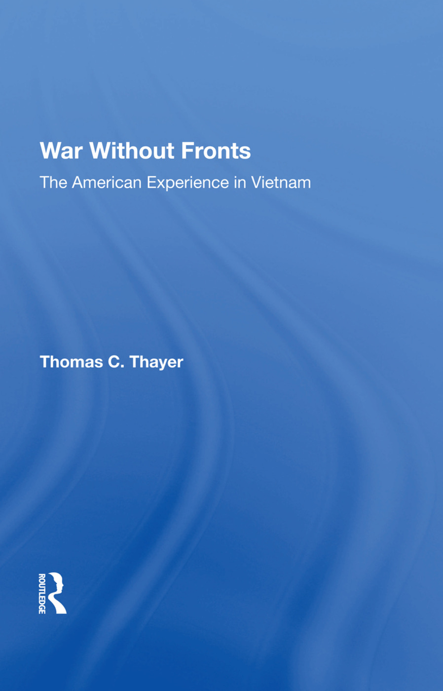 War Without Fronts: The American Experience In Vietnam, 1st Edition (Hardback) book cover