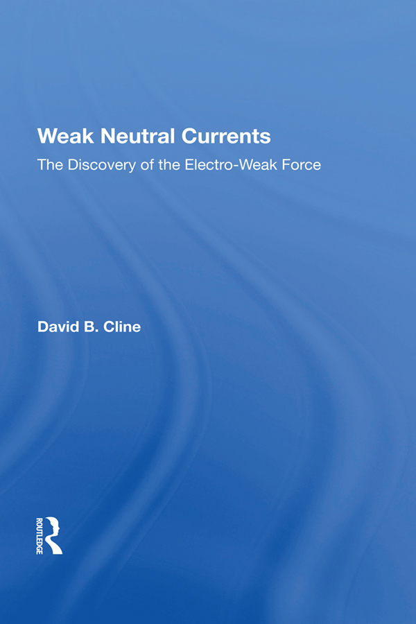 Weak Neutral Currents: The Discovery Of The Electro-weak Force book cover