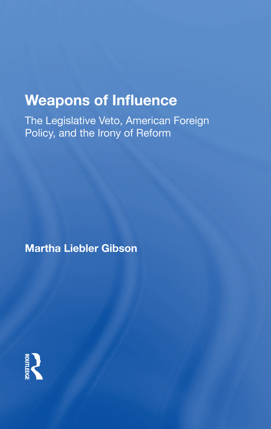 Weapons Of Influence: The Legislative Veto, American Foreign Policy, And The Irony Of Reform book cover