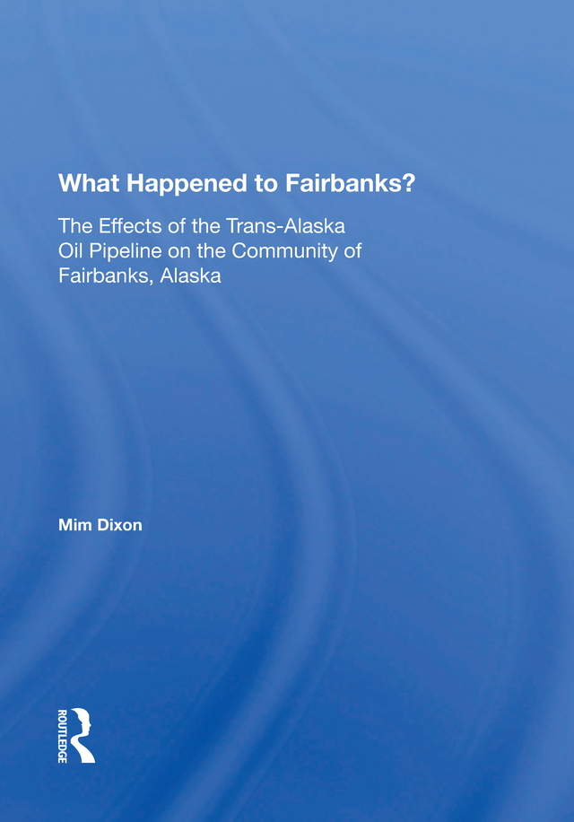 What Happened To Fairbanks?: The Effects Of The Trans-alaska Oil Pipeline On The Community Of Fairbanks, Alaska book cover