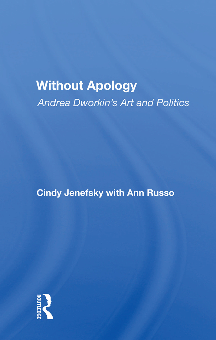 Without Apology: Andrea Dworkin's Art And Politics book cover