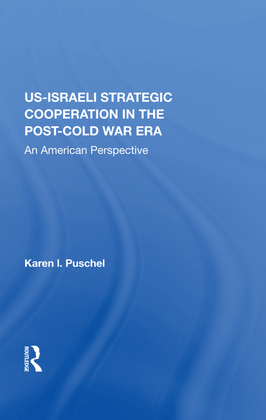 U.S. - Israeli Strategic Cooperation In The Post-cold War Era: An American Perspective book cover