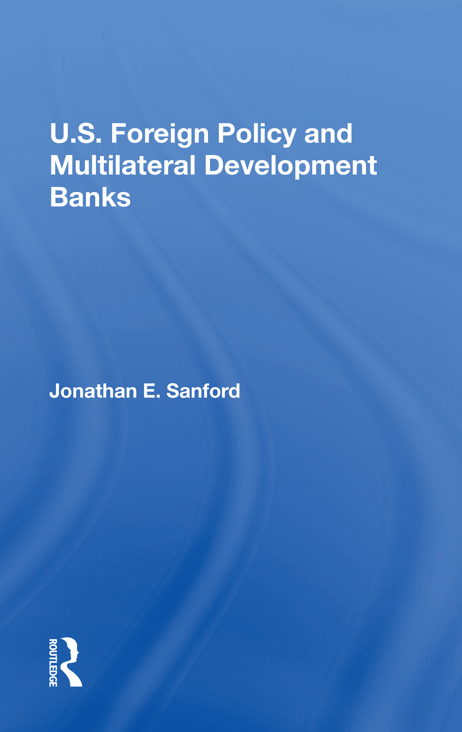 U.S. Foreign Policy And Multilateral Development Banks