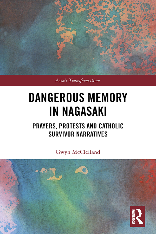 Dangerous Memory in Nagasaki: Prayers, Protests and Catholic Survivor Narratives book cover