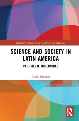 Science and Society in Latin America: Peripheral Modernities book cover