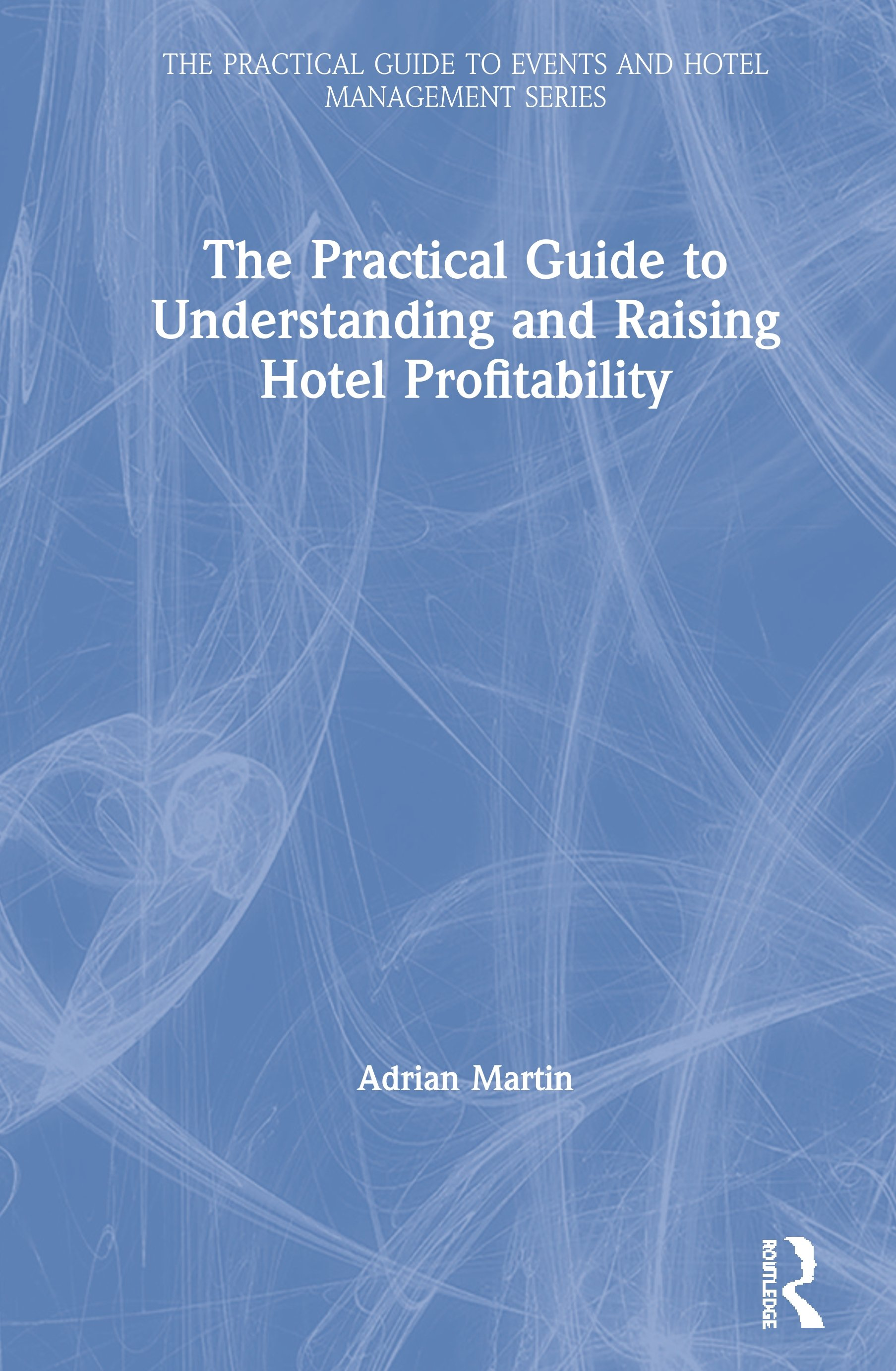 The Practical Guide to Understanding and Raising Hotel Profitability book cover