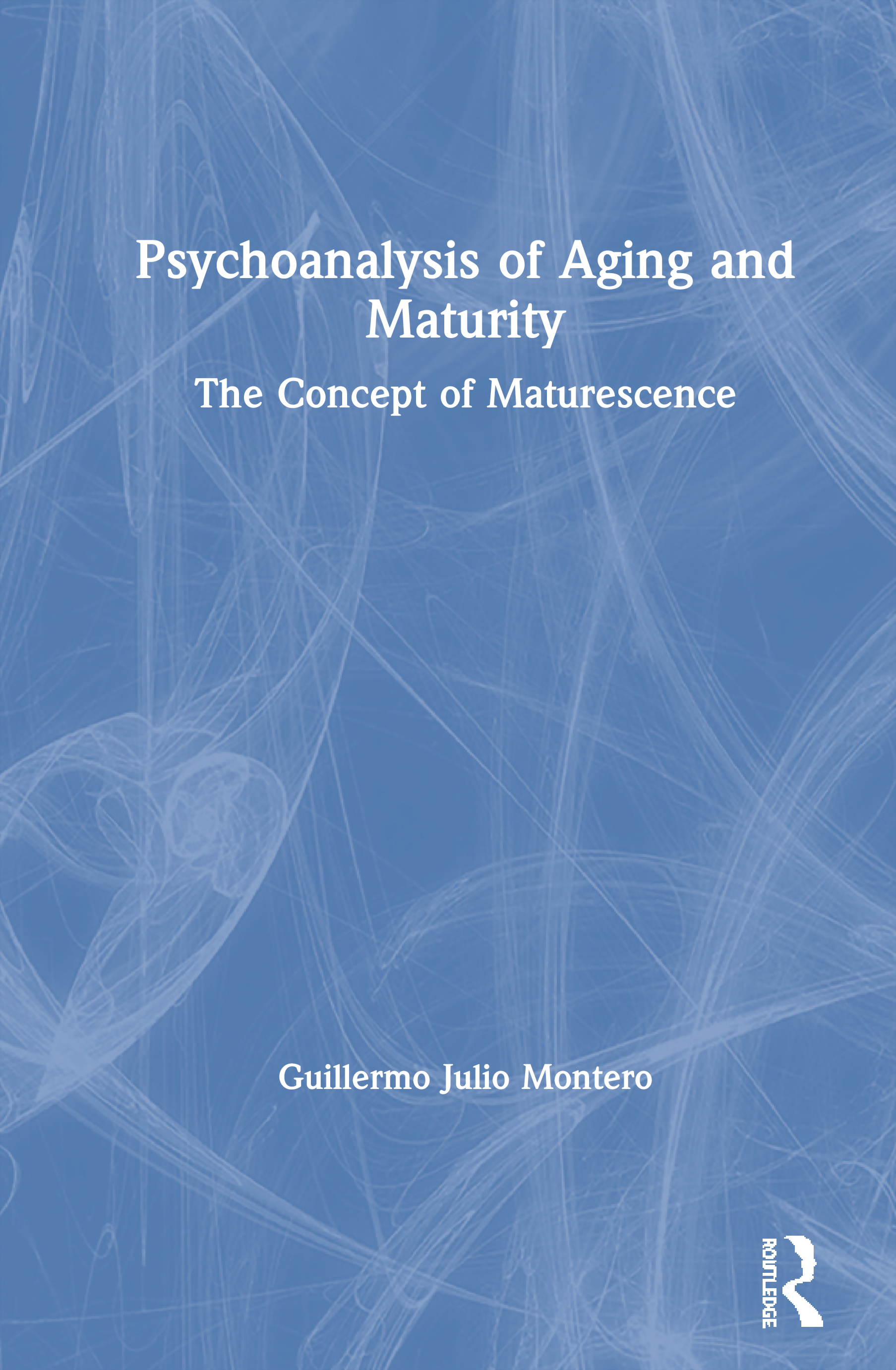Psychoanalysis of Aging and Maturity: The Concept of Maturescence book cover
