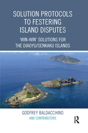Solution Protocols to Festering Island Disputes: 'Win-Win' Solutions for the Diaoyu / Senkaku Islands, 1st Edition (e-Book) book cover