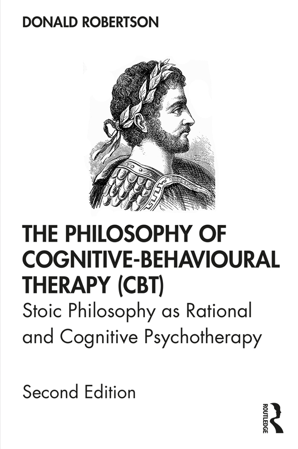 The Philosophy of Cognitive-Behavioural Therapy (CBT): Stoic Philosophy as Rational and Cognitive Psychotherapy book cover