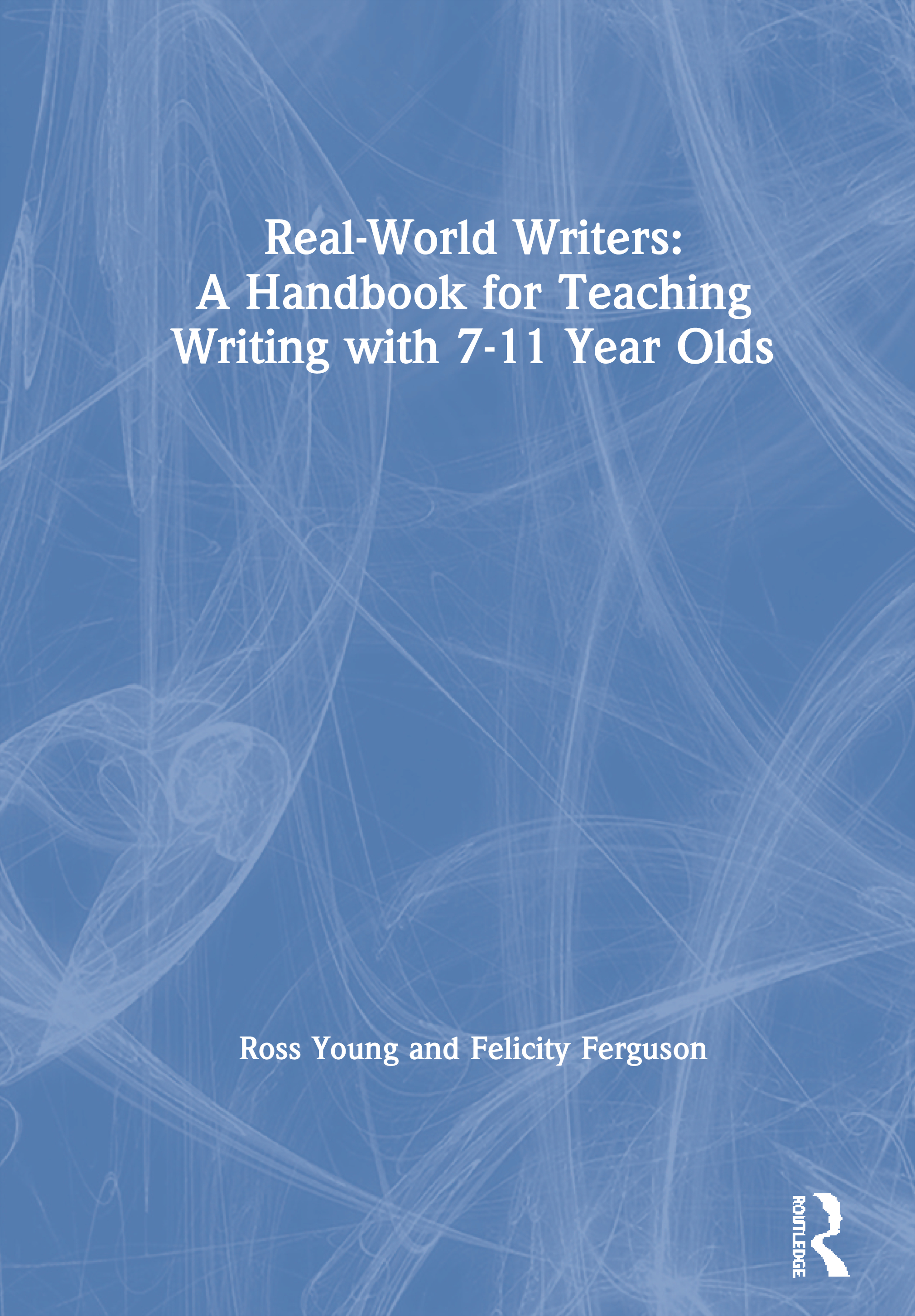 Real-World Writers: A Handbook for Teaching Writing with 7-11 Year Olds: 1st Edition (Paperback) book cover