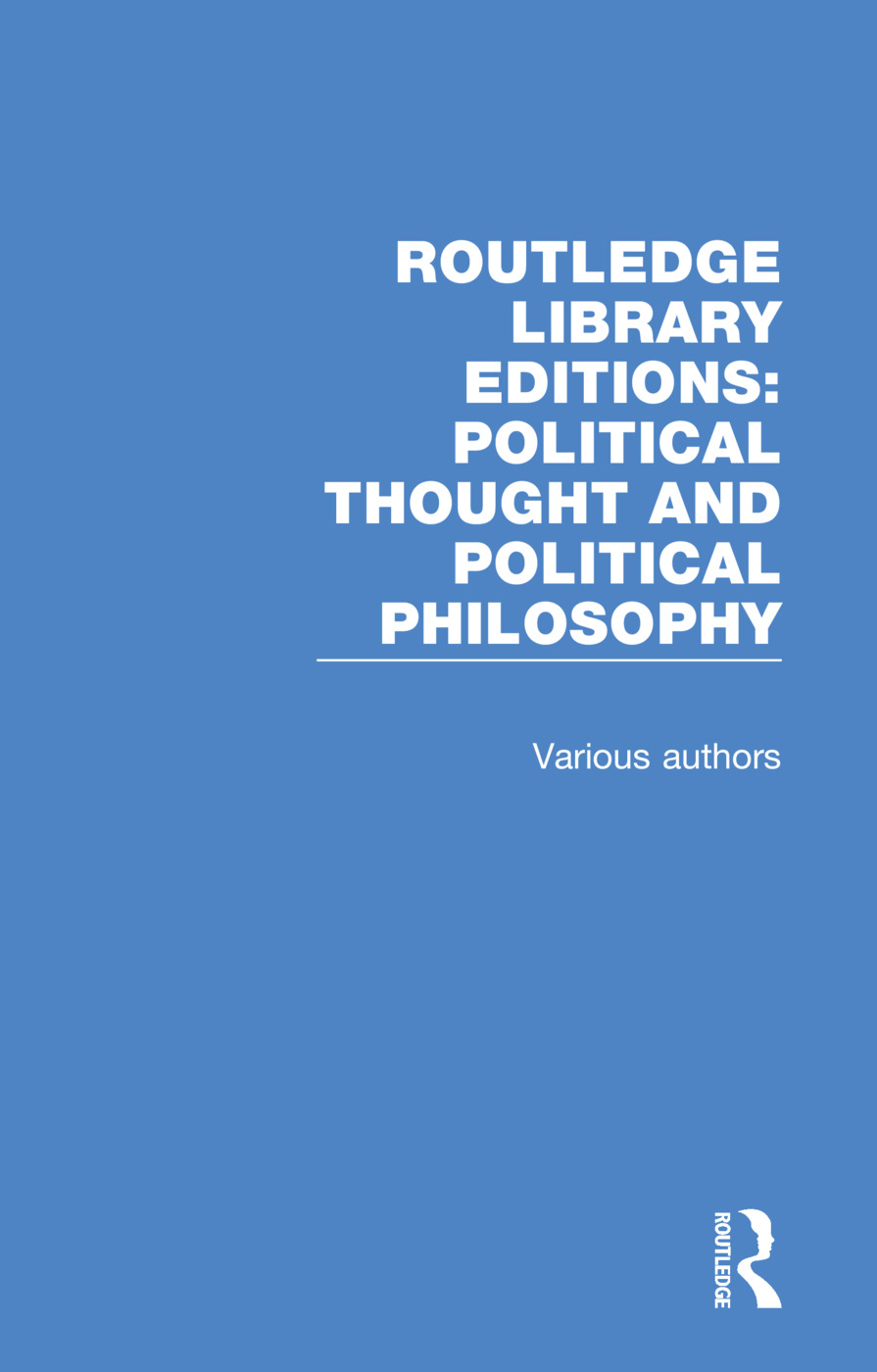 Routledge Library Editions: Political Thought and Political Philosophy: 54 Volume Set book cover