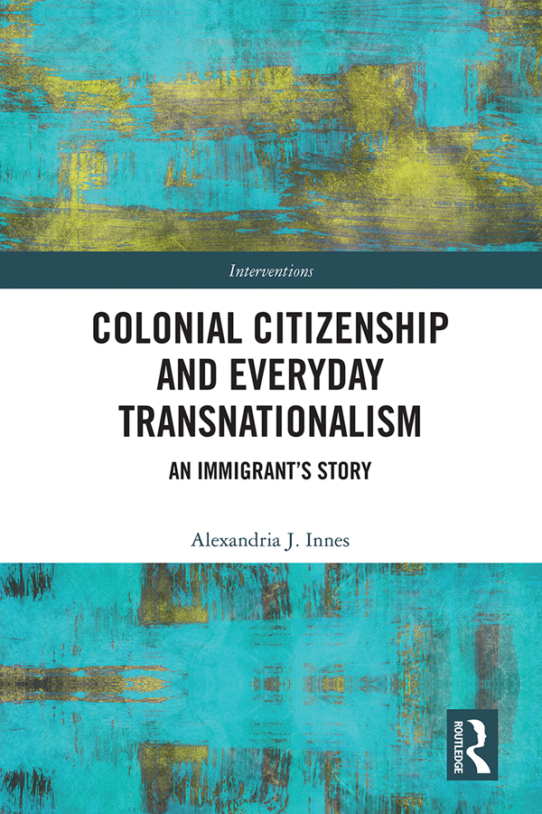 Colonial Citizenship and Everyday Transnationalism: An Immigrant's Story, 1st Edition (Hardback) book cover