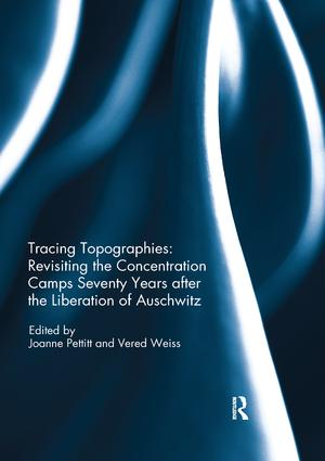 Tracing Topographies: Revisiting the Concentration Camps Seventy Years after the Liberation of Auschwitz: 1st Edition (Paperback) book cover