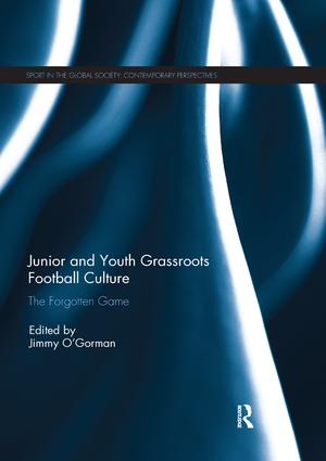 Junior and Youth Grassroots Football Culture: The Forgotten Game book cover