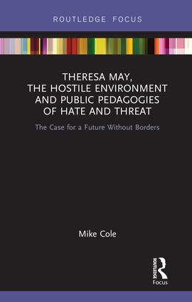 Theresa May, The Hostile Environment and Public Pedagogies of Hate and Threat: The Case for a Future Without Borders book cover