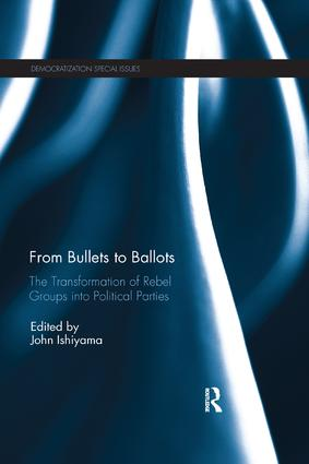From Bullets to Ballots: The Transformation of Rebel Groups into Political Parties book cover